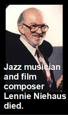 2021-05-05 Jazz musician and film composer Lennie Niehaus died. - hacer clic aquí